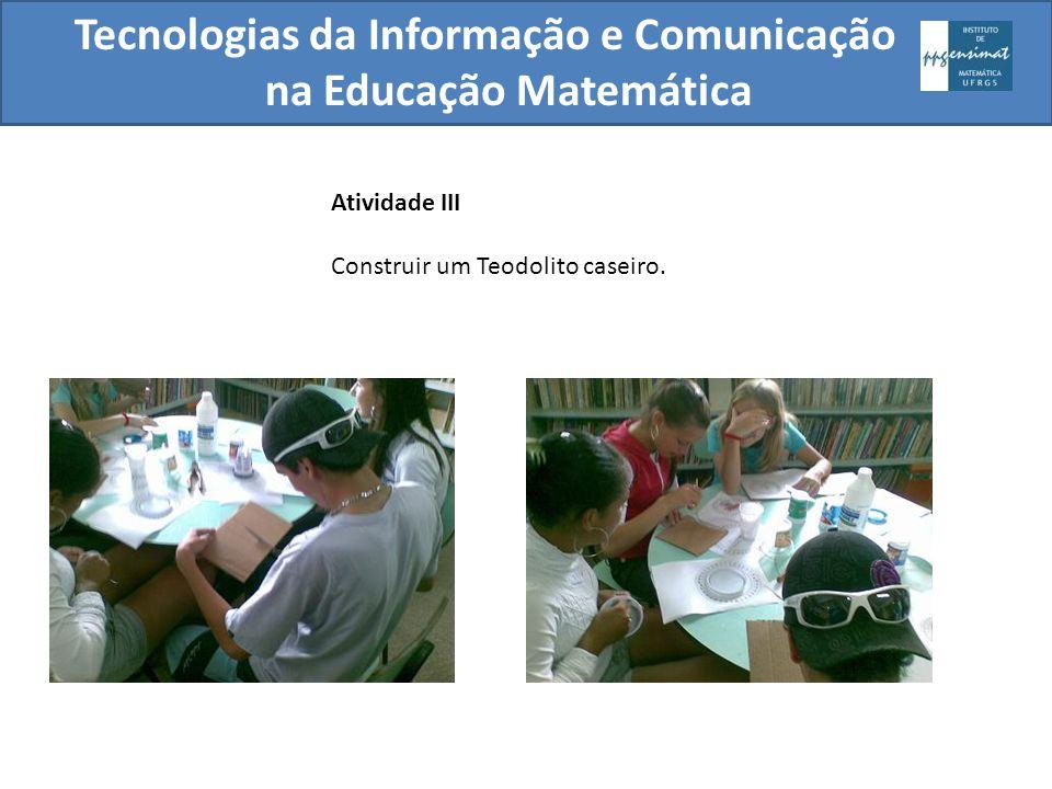 Tecnologias da Informação e Comunicação na Educação Matemática Atividade III Construir um Teodolito caseiro.