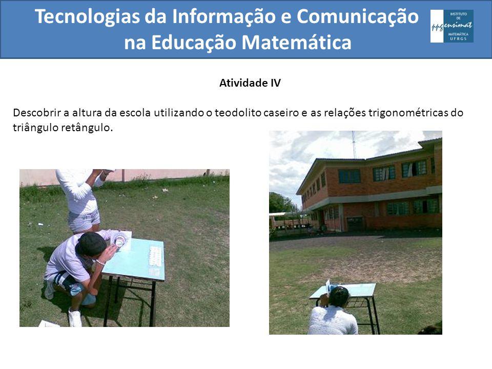 Tecnologias da Informação e Comunicação na Educação Matemática Atividade IV Descobrir a altura da escola utilizando o teodolito caseiro e as relações