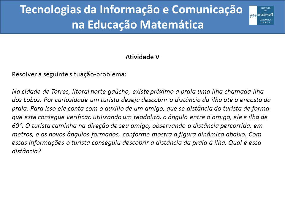 Tecnologias da Informação e Comunicação na Educação Matemática Atividade V Resolver a seguinte situação-problema: Na cidade de Torres, litoral norte g
