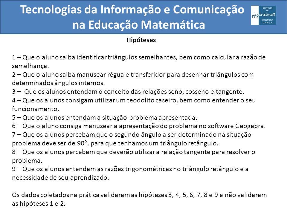 Tecnologias da Informação e Comunicação na Educação Matemática Hipóteses 1 – Que o aluno saiba identificar triângulos semelhantes, bem como calcular a