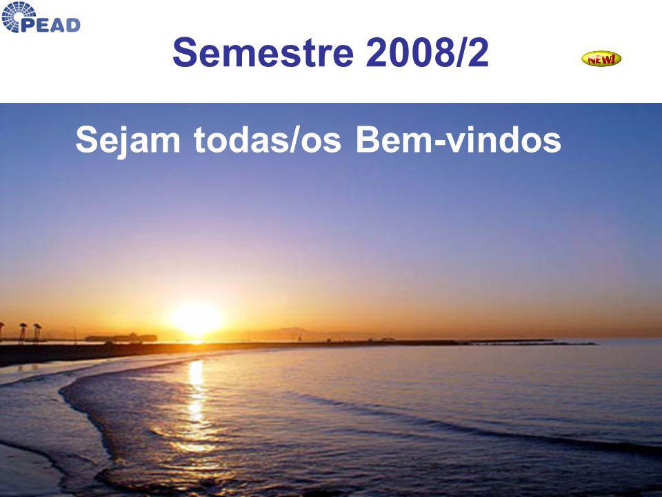 Semestre 2008/2 Sejam todas/os Bem-vindos