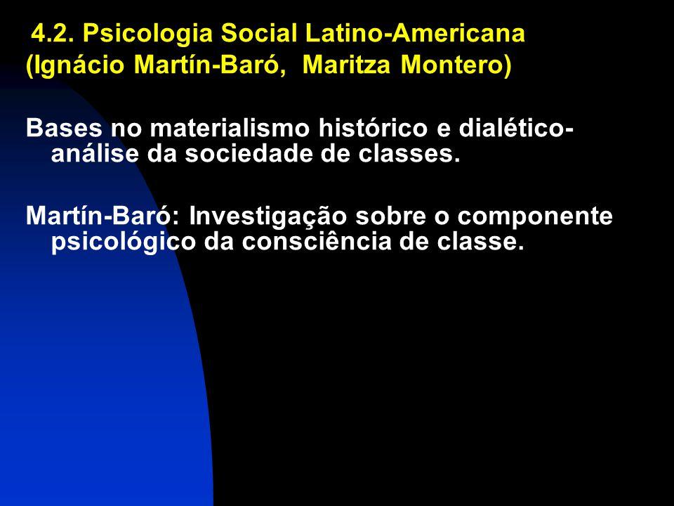 4.2. Psicologia Social Latino-Americana (Ignácio Martín-Baró, Maritza Montero) Bases no materialismo histórico e dialético- análise da sociedade de cl