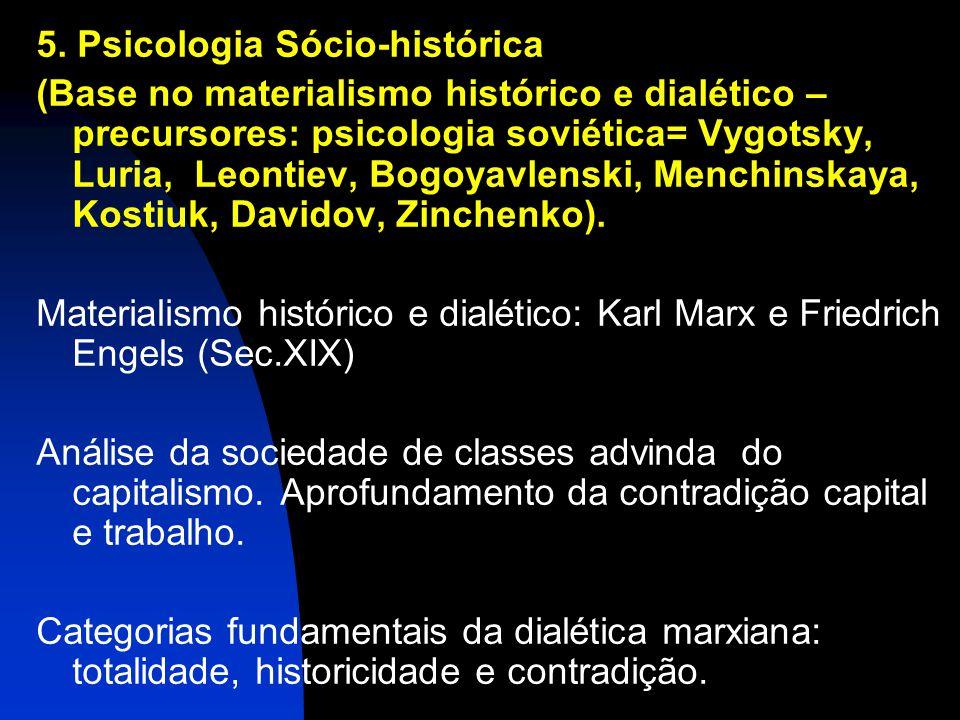 5. Psicologia Sócio-histórica (Base no materialismo histórico e dialético – precursores: psicologia soviética= Vygotsky, Luria, Leontiev, Bogoyavlensk