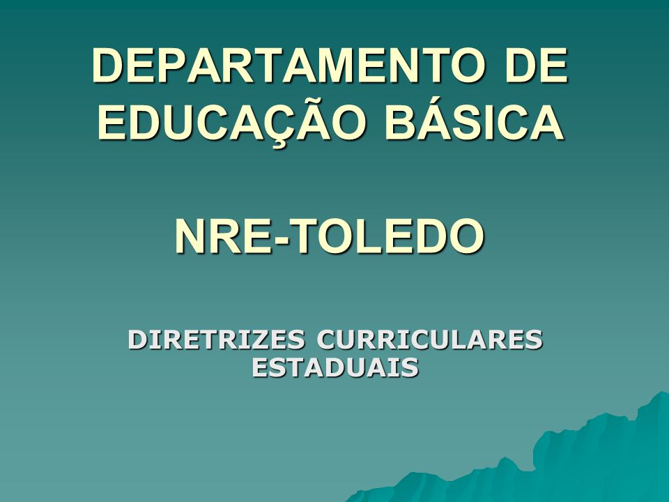 DEPARTAMENTO DE EDUCAÇÃO BÁSICA NRE-TOLEDO DIRETRIZES CURRICULARES ESTADUAIS