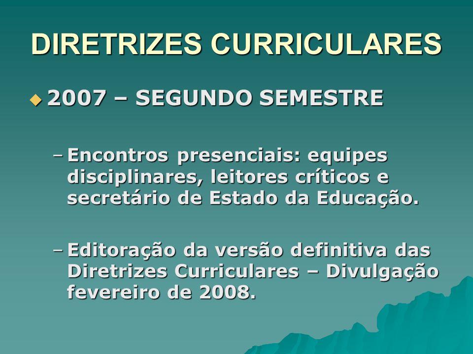 DIRETRIZES CURRICULARES 2007 – SEGUNDO SEMESTRE 2007 – SEGUNDO SEMESTRE –Encontros presenciais: equipes disciplinares, leitores críticos e secretário