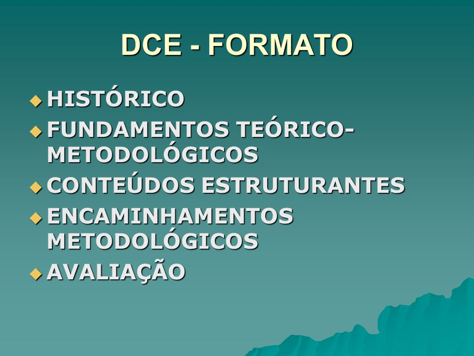 DCE - FORMATO HISTÓRICO HISTÓRICO FUNDAMENTOS TEÓRICO- METODOLÓGICOS FUNDAMENTOS TEÓRICO- METODOLÓGICOS CONTEÚDOS ESTRUTURANTES CONTEÚDOS ESTRUTURANTE