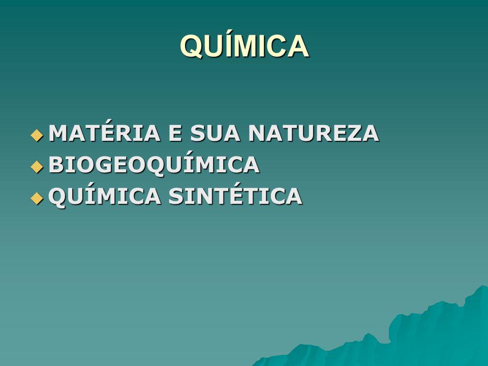 QUÍMICA MATÉRIA E SUA NATUREZA MATÉRIA E SUA NATUREZA BIOGEOQUÍMICA BIOGEOQUÍMICA QUÍMICA SINTÉTICA QUÍMICA SINTÉTICA