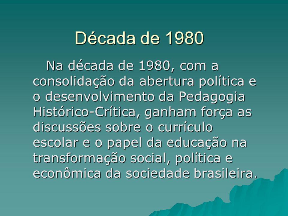 Década de 1980 Na década de 1980, com a consolidação da abertura política e o desenvolvimento da Pedagogia Histórico-Crítica, ganham força as discussõ