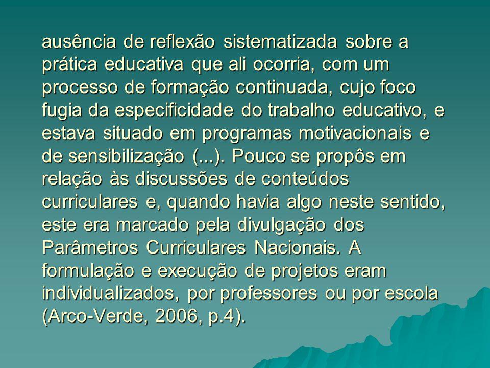 ausência de reflexão sistematizada sobre a prática educativa que ali ocorria, com um processo de formação continuada, cujo foco fugia da especificidad