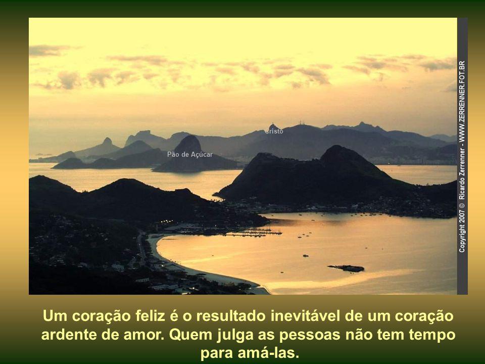 Cristo Pão de Açúcar Um coração feliz é o resultado inevitável de um coração ardente de amor.