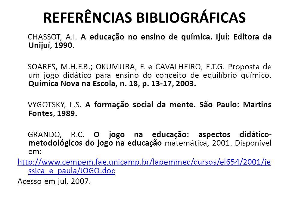 REFERÊNCIAS BIBLIOGRÁFICAS CHASSOT, A.I.A educação no ensino de química.