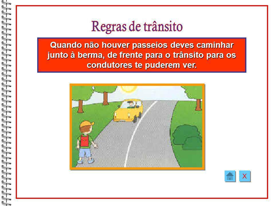 Quando atravessares a rua não deves correr pois podes cair e um carro atropelar-te. X X