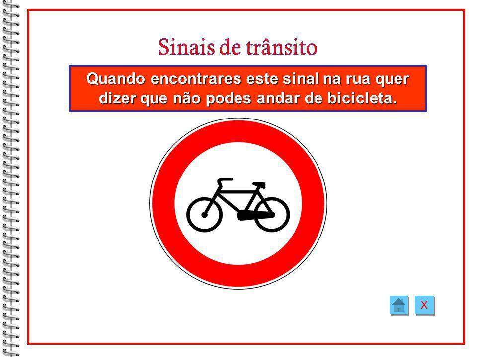 Quando encontrares este sinal na rua quer dizer que não podes andar de bicicleta. X X