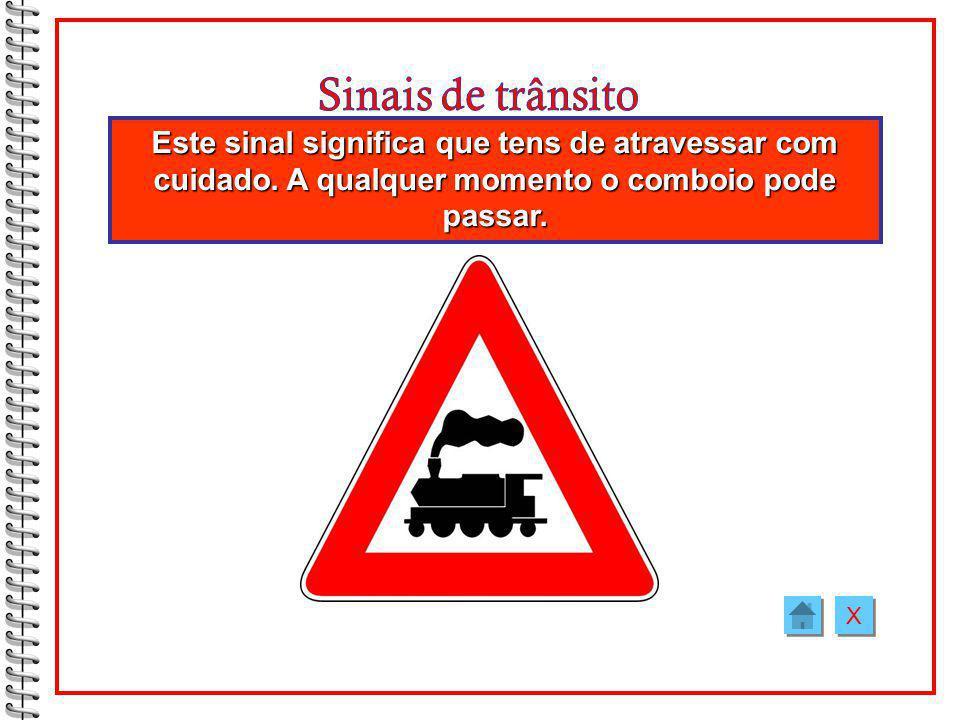 Este sinal significa que tens de atravessar com cuidado.