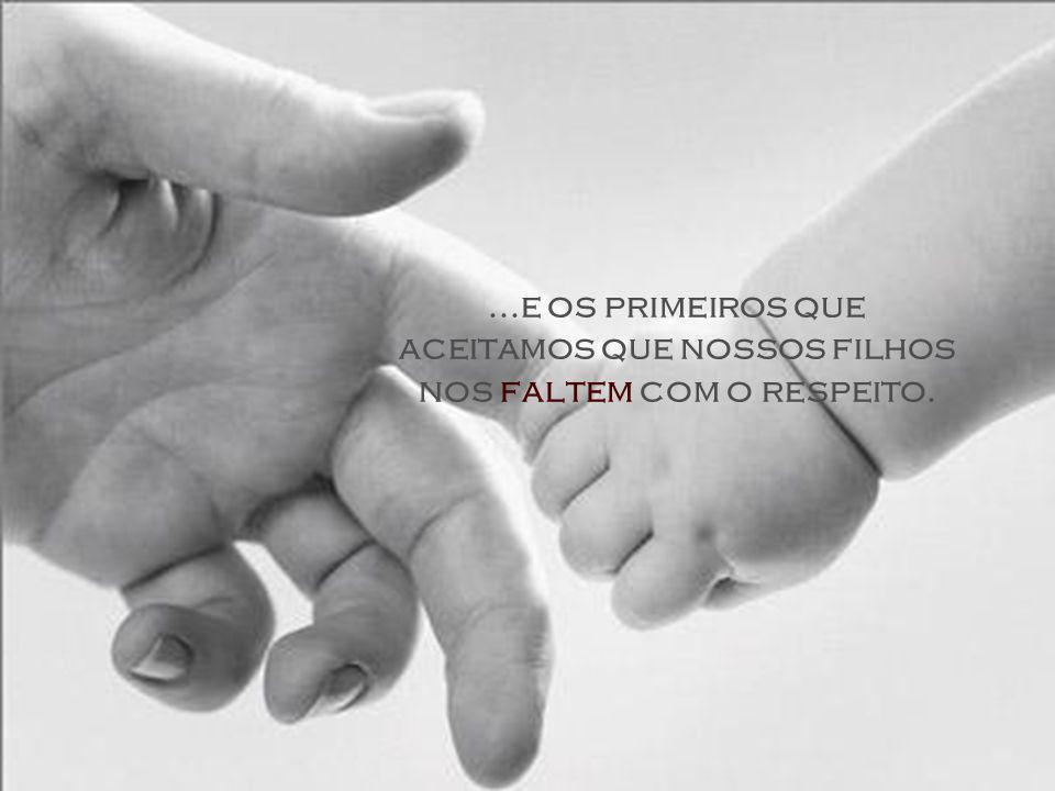 E, o que é pior......os últimos que respeitamos nossos pais... (ÀS vezes sem escolhas...)
