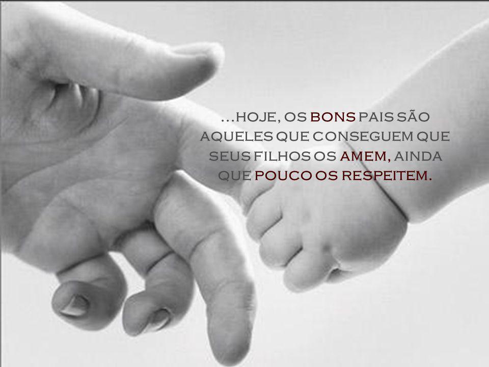 E bons filhos, as crianças que eram formais, e veneravam seus pais, mas à medida em que as fronteiras hierárquicas entre nós e nossos filhos foram se desvanecendo...