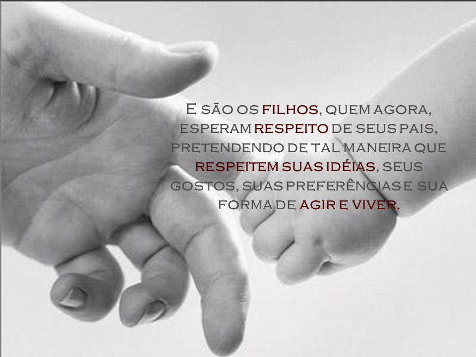 ...hoje, os bons pais são aqueles que conseguem que seus filhos os amem, ainda que pouco os respeitem.