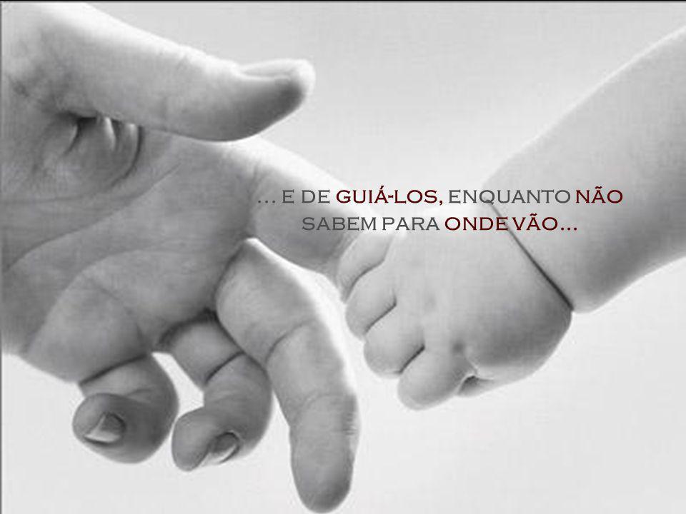 Os filhos precisam perceber que durante a infância, estamos à frente de suas vidas, como líderes capazes de sujeitá-los quando não os podemos conter...