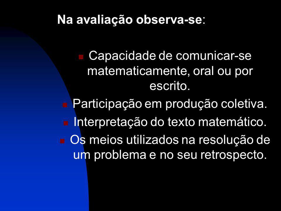 Na avaliação observa-se: Capacidade de comunicar-se matematicamente, oral ou por escrito. Participação em produção coletiva. Interpretação do texto ma