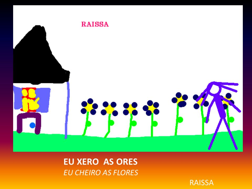 EU XERO AS ORES EU CHEIRO AS FLORES RAISSA