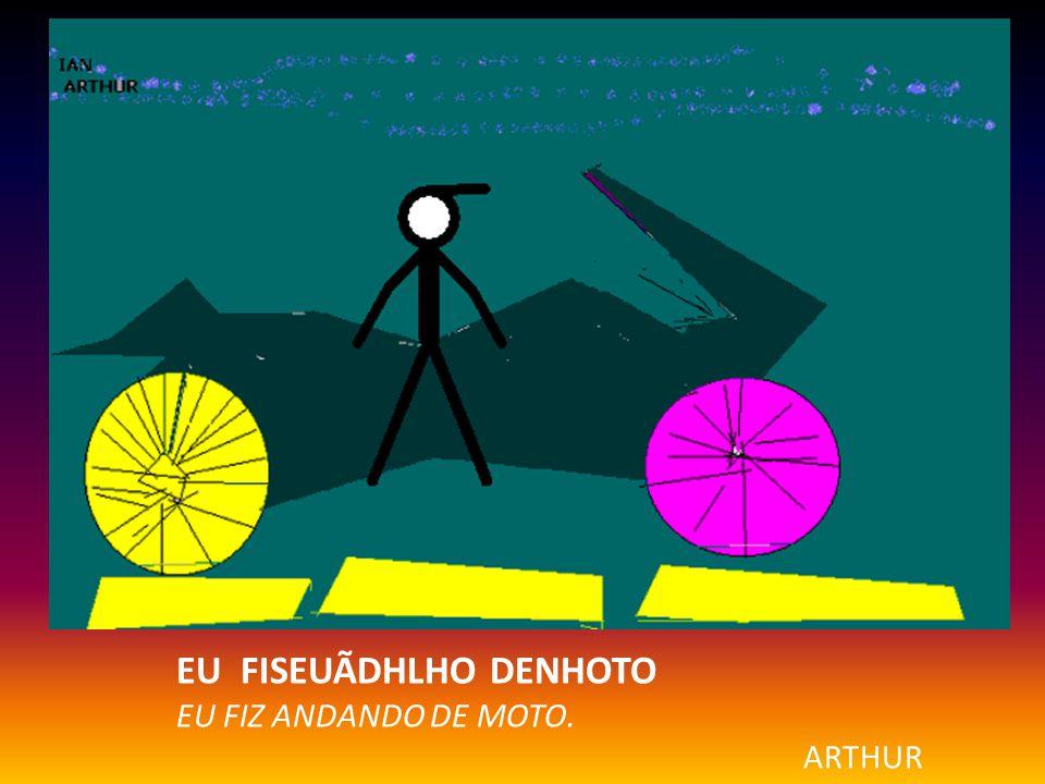 EU FISEUÃDHLHO DENHOTO EU FIZ ANDANDO DE MOTO. ARTHUR