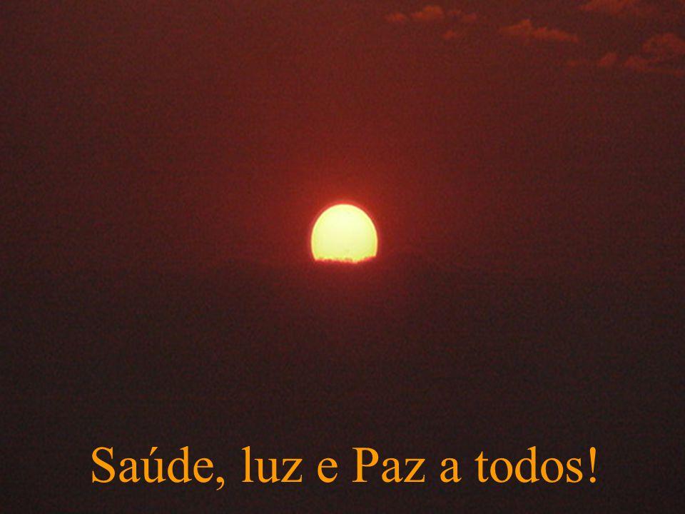 Saúde, luz e Paz a todos!