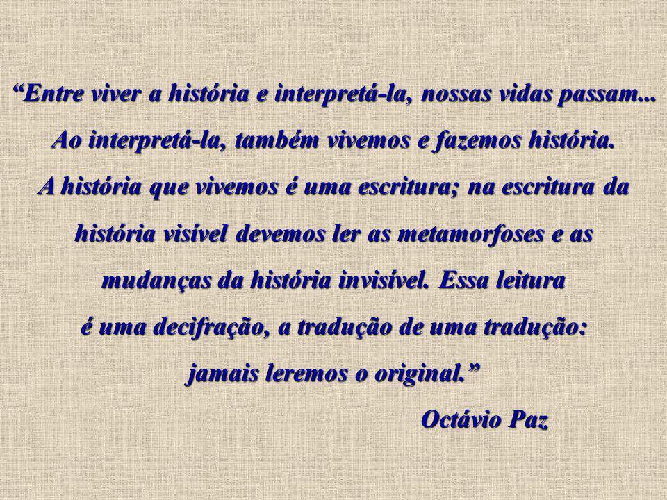 Entre viver a história e interpretá-la, nossas vidas passam...