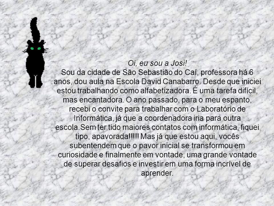 Oi, eu sou a Josi! Sou da cidade de São Sebastião do Caí, professora há 6 anos, dou aula na Escola David Canabarro. Desde que iniciei estou trabalhand