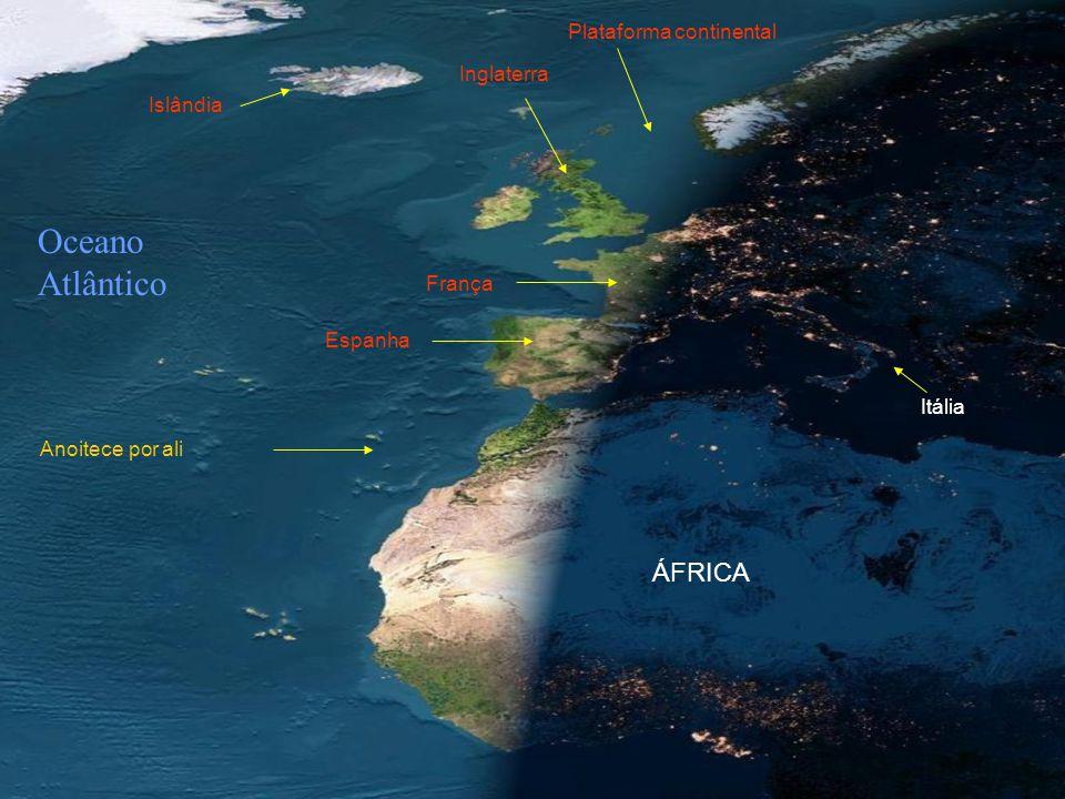 França Islândia Itália Plataforma continental Inglaterra ÁFRICA Anoitece por ali Espanha Oceano Atlântico