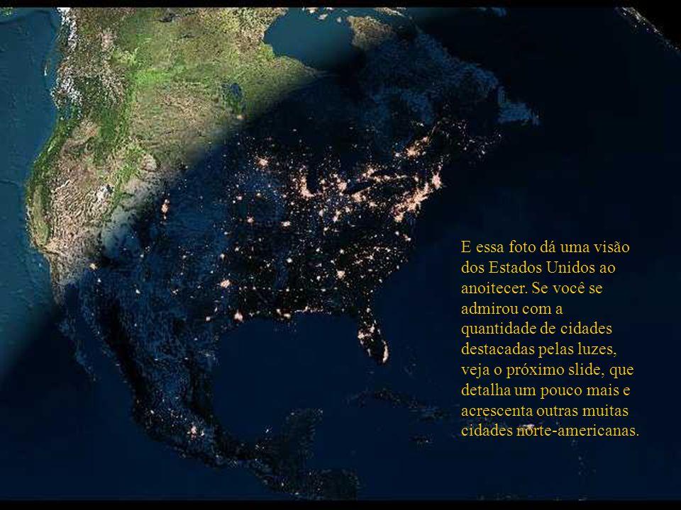 E essa foto dá uma visão dos Estados Unidos ao anoitecer. Se você se admirou com a quantidade de cidades destacadas pelas luzes, veja o próximo slide,