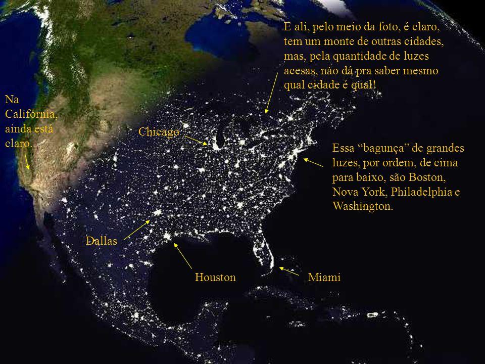Essa bagunça de grandes luzes, por ordem, de cima para baixo, são Boston, Nova York, Philadelphia e Washington. MiamiHouston Dallas Chicago Na Califór