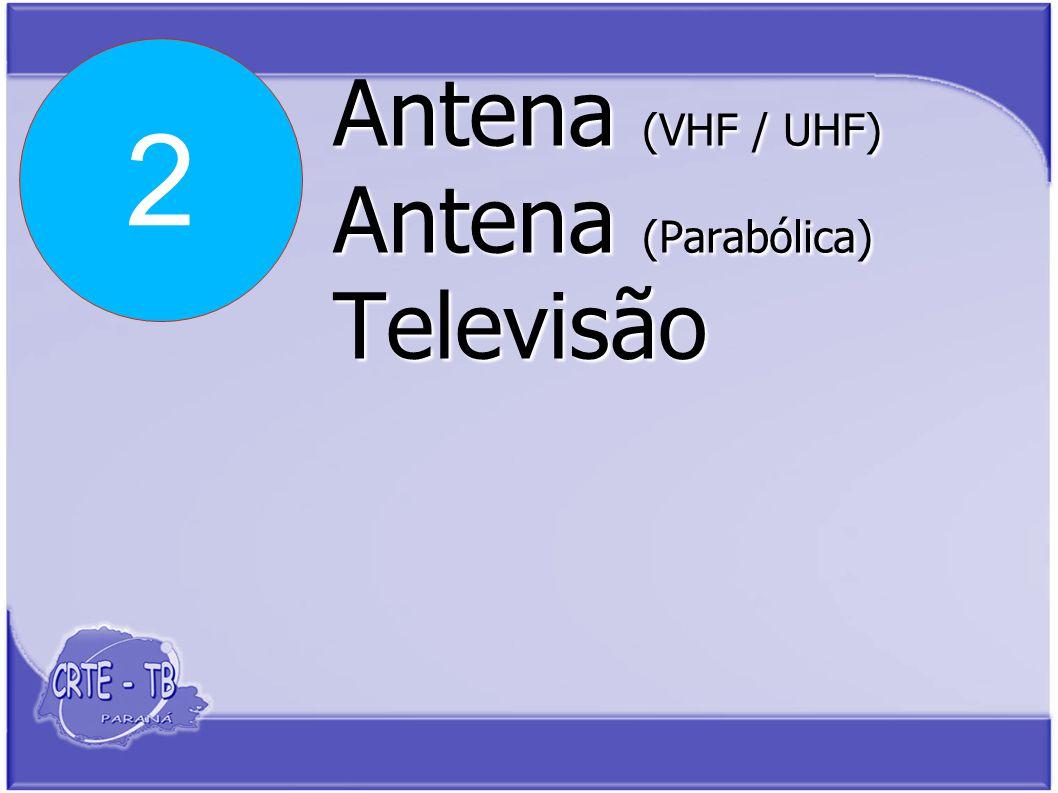 Antena (VHF / UHF) Antena (Parabólica) Televisão 2