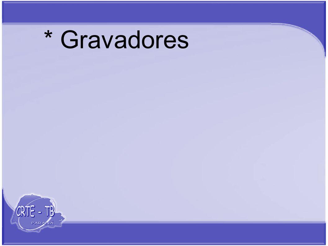 * Gravadores