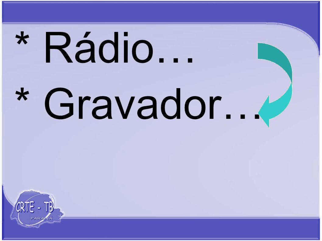 * Gravador…