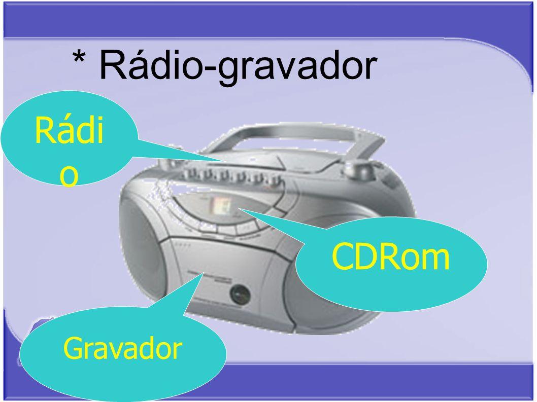 * Rádio-gravador Rádi o Gravador CDRom