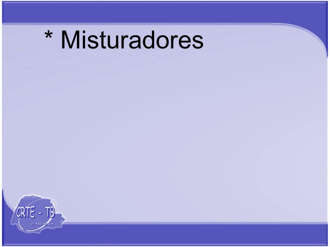 * Misturadores