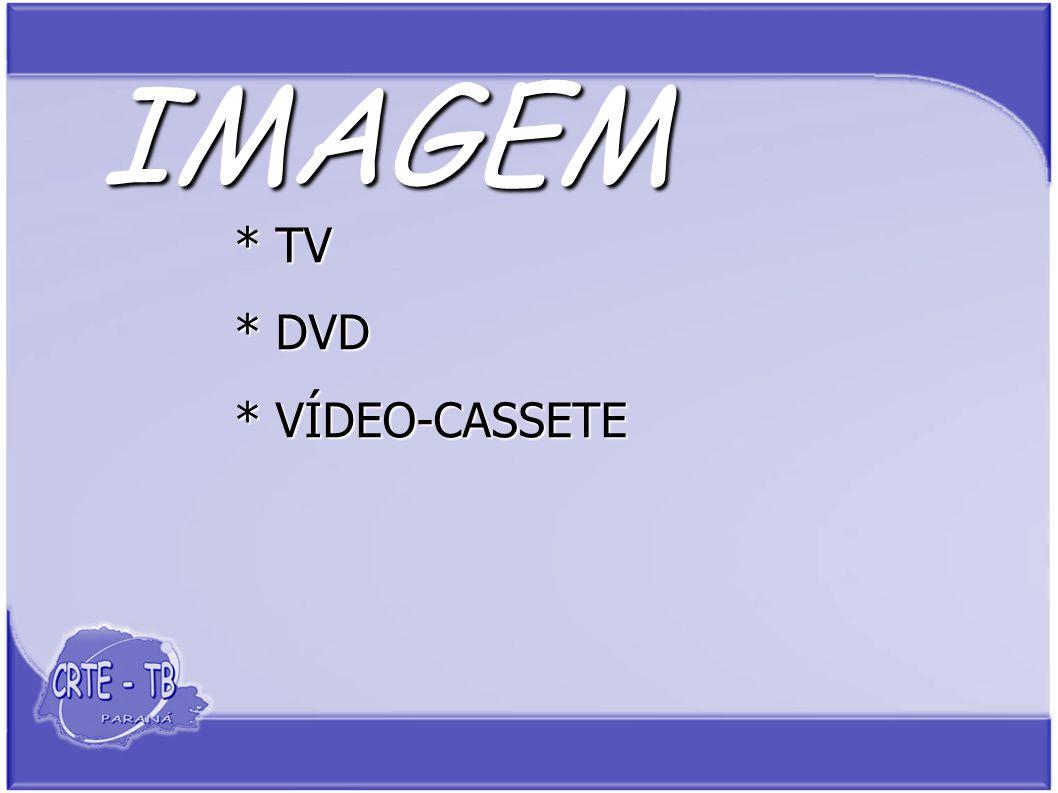 IMAGEM * TV * DVD * VÍDEO-CASSETE