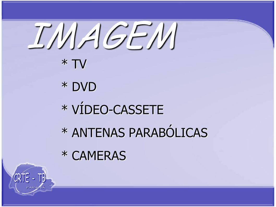IMAGEM * TV * DVD * VÍDEO-CASSETE * ANTENAS PARABÓLICAS * CAMERAS