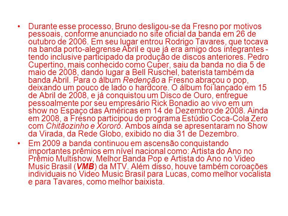 Durante esse processo, Bruno desligou-se da Fresno por motivos pessoais, conforme anunciado no site oficial da banda em 26 de outubro de 2006. Em seu