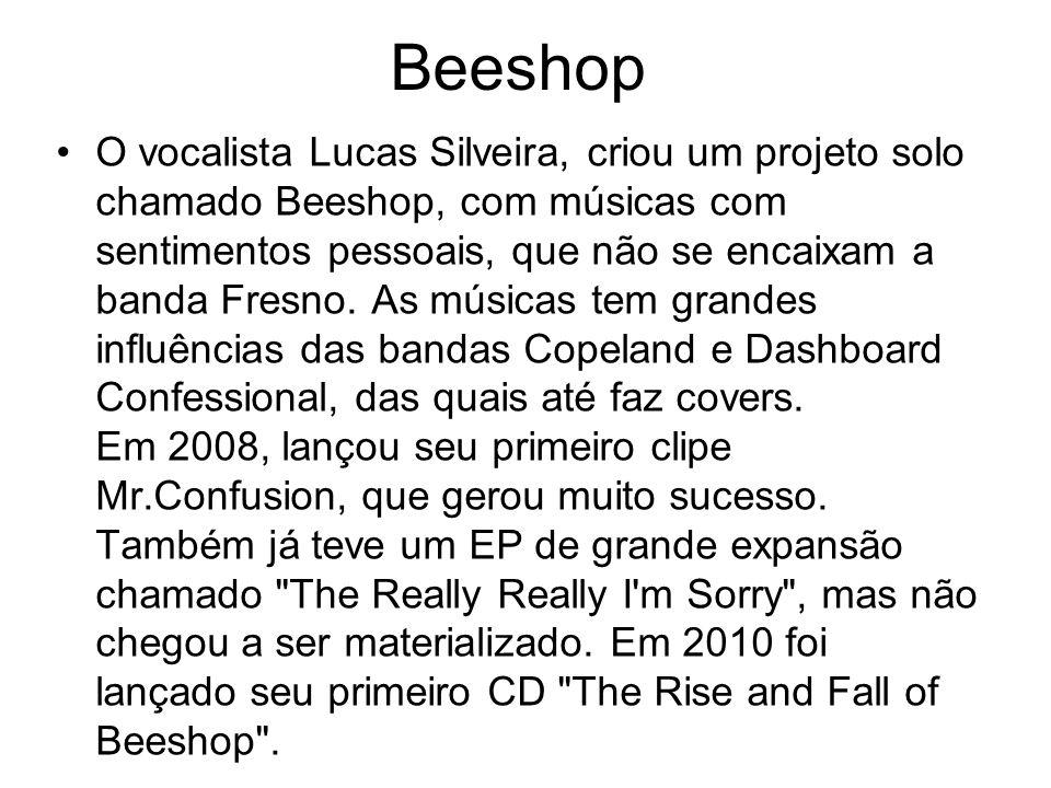 Beeshop O vocalista Lucas Silveira, criou um projeto solo chamado Beeshop, com músicas com sentimentos pessoais, que não se encaixam a banda Fresno. A