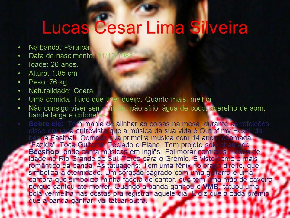 Lucas Cesar Lima Silveira Na banda: Paraíba Data de nascimento: 01/12/1983 Idade: 26 anos. Altura: 1.85 cm Peso: 76 kg Naturalidade: Ceara Uma comida: