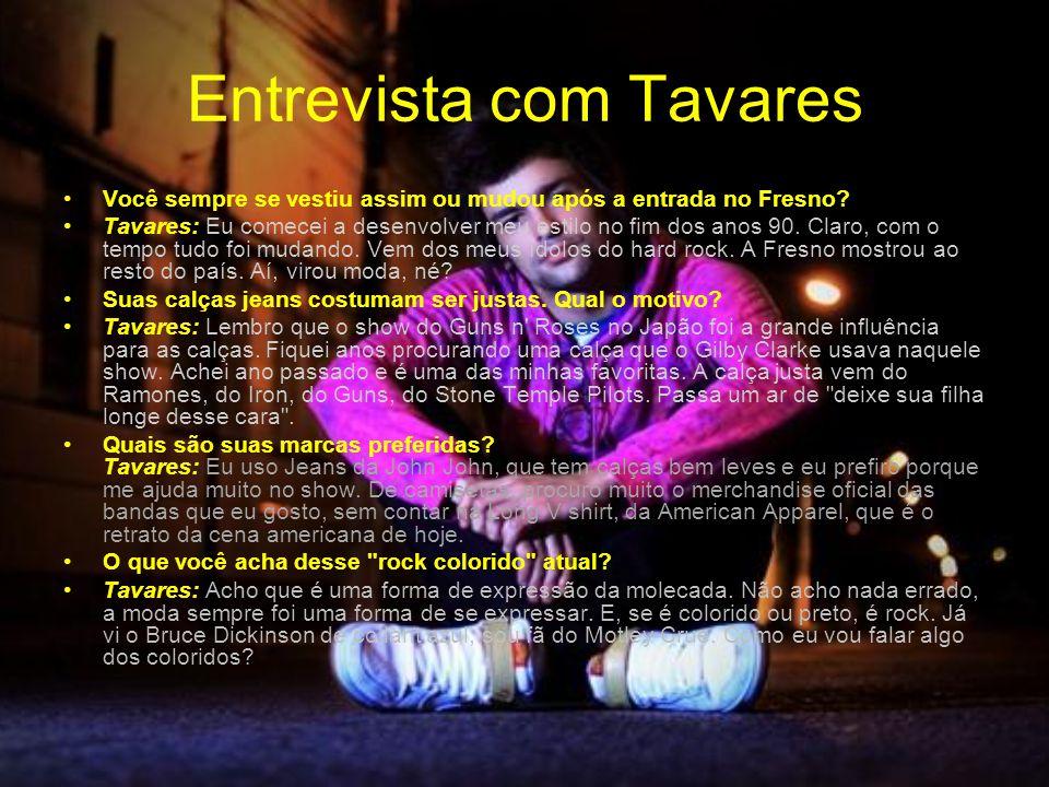 Entrevista com Tavares Você sempre se vestiu assim ou mudou após a entrada no Fresno? Tavares: Eu comecei a desenvolver meu estilo no fim dos anos 90.