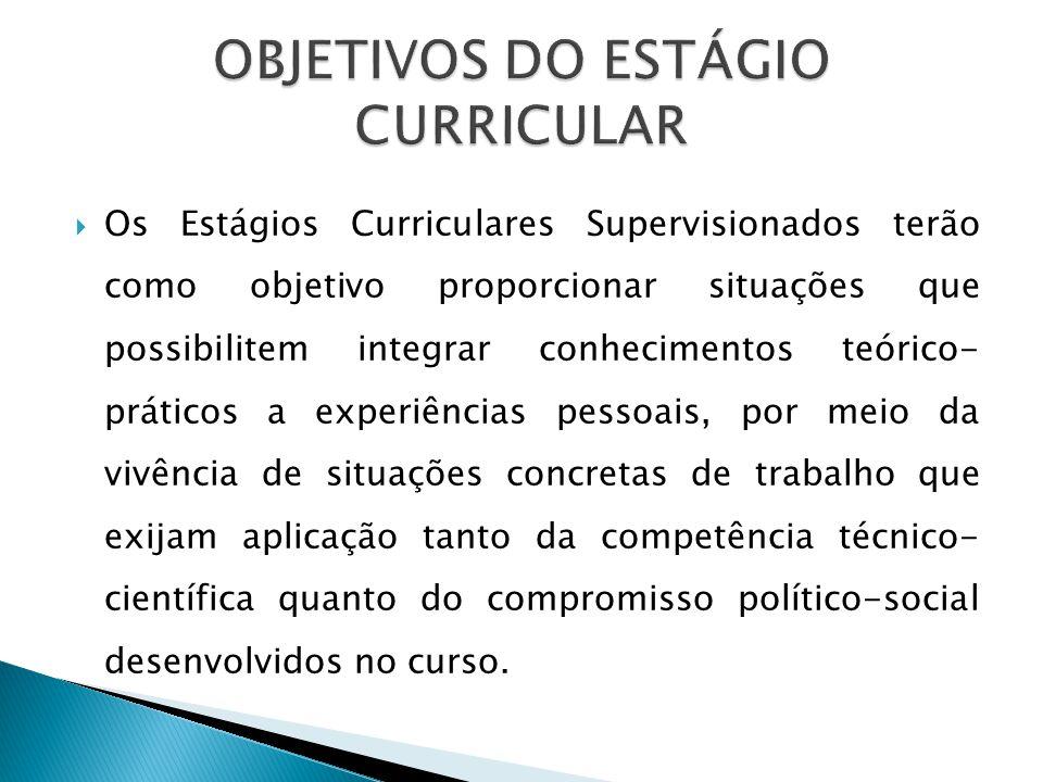 Os Estágios Curriculares Supervisionados terão como objetivo proporcionar situações que possibilitem integrar conhecimentos teórico- práticos a experi