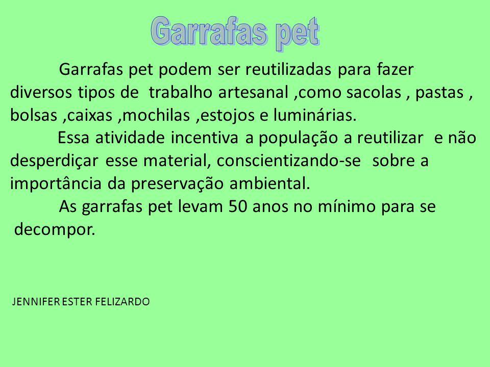 Garrafas pet podem ser reutilizadas para fazer diversos tipos de trabalho artesanal,como sacolas, pastas, bolsas,caixas,mochilas,estojos e luminárias.