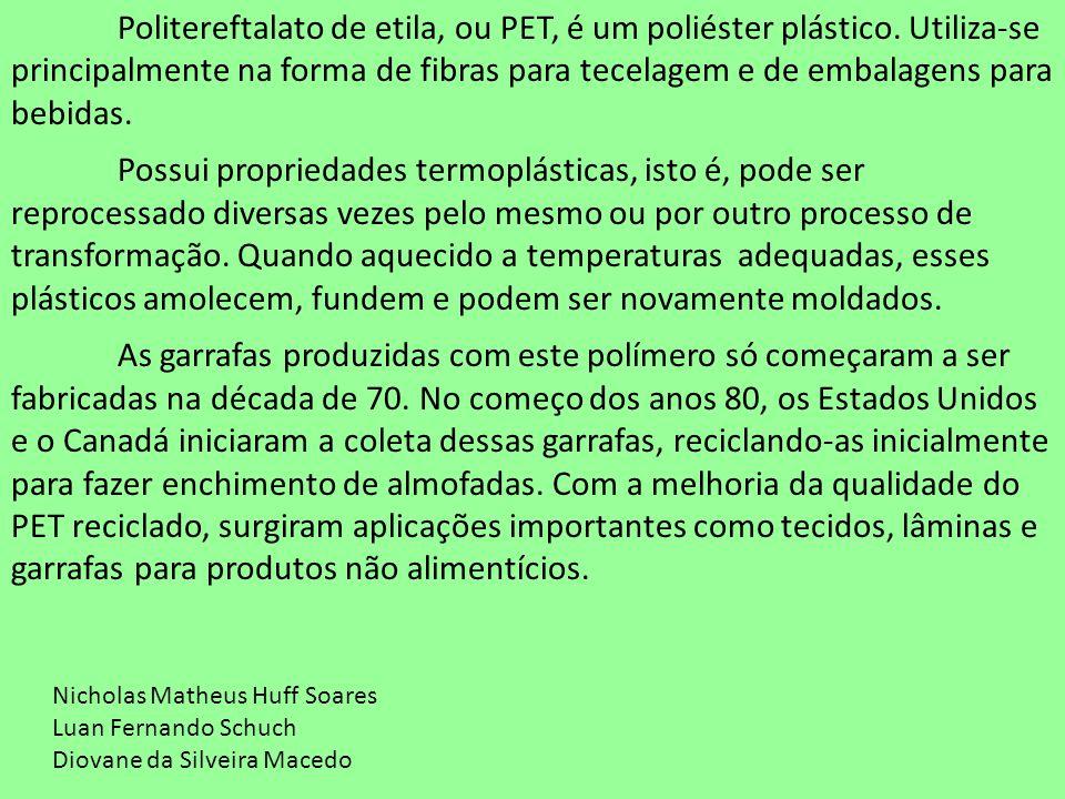 Politereftalato de etila, ou PET, é um poliéster plástico. Utiliza-se principalmente na forma de fibras para tecelagem e de embalagens para bebidas. P