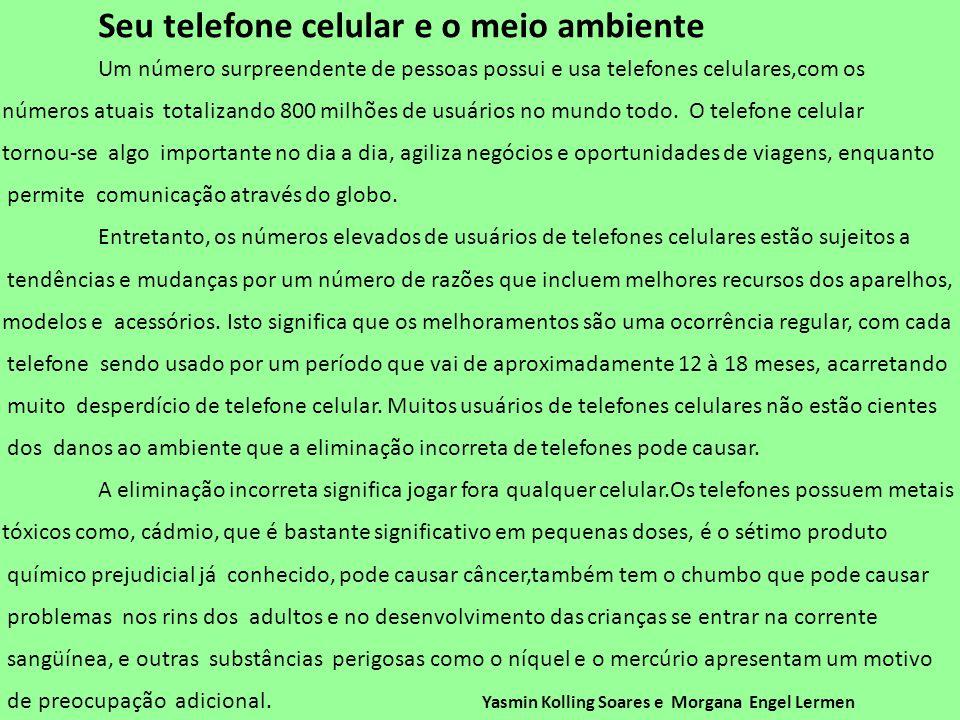 Seu telefone celular e o meio ambiente Um número surpreendente de pessoas possui e usa telefones celulares,com os números atuais totalizando 800 milhõ