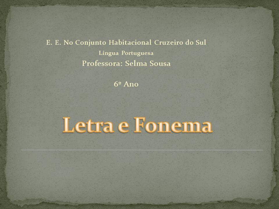 E. E. No Conjunto Habitacional Cruzeiro do Sul Língua Portuguesa Professora: Selma Sousa 6º Ano