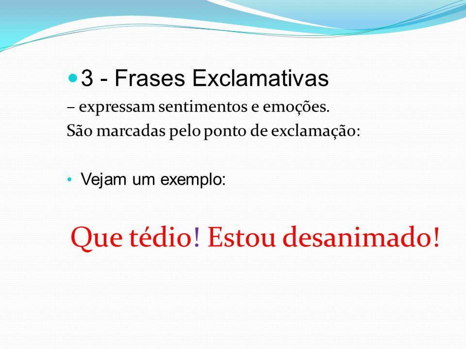 3 - Frases Exclamativas – expressam sentimentos e emoções.