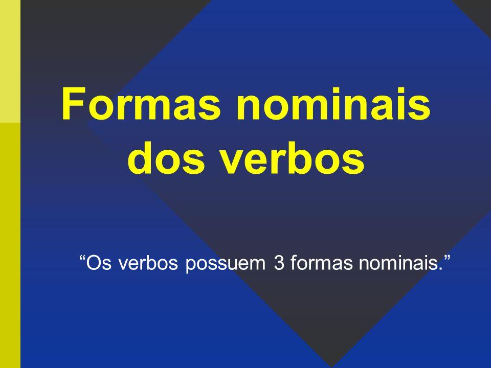 Formas nominais dos verbos Os verbos possuem 3 formas nominais.