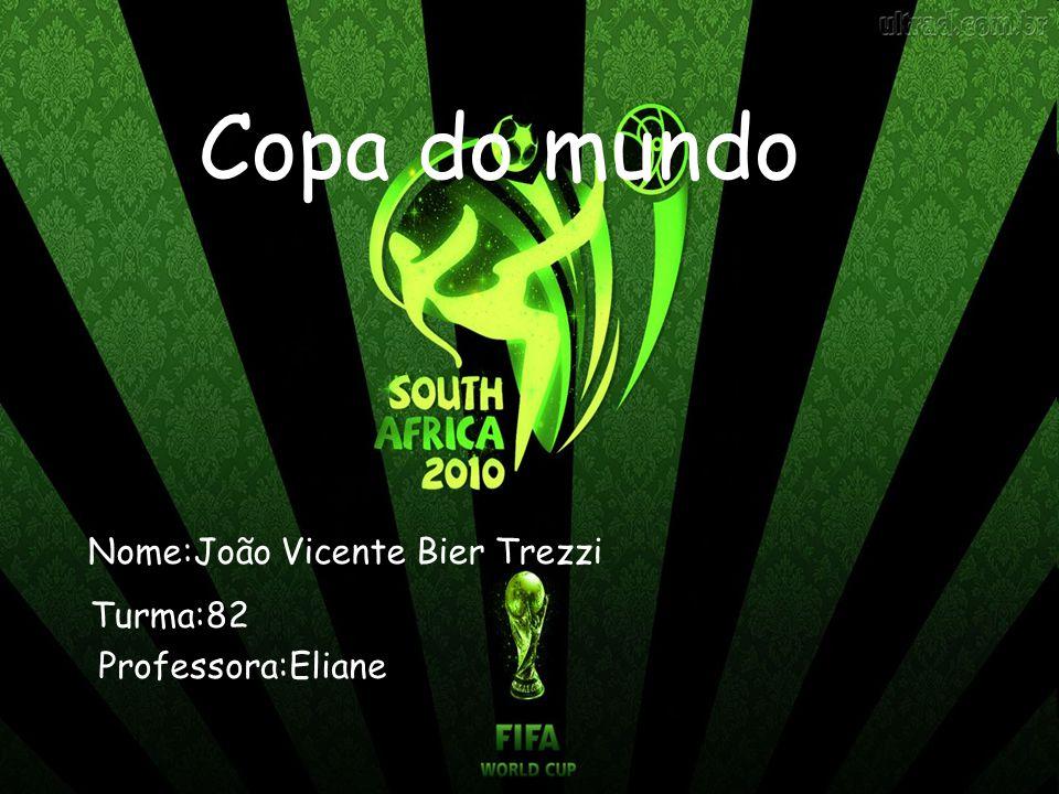 Copa do Mundo Nome:João Vicente Bier Trezzi Turma:82 Professora:Eliane Copa do mundo Nome:João Vicente Bier Trezzi Turma:82 Professora:Eliane